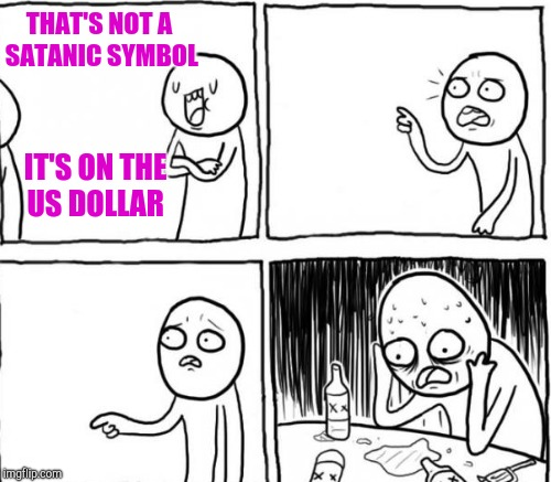 THAT'S NOT A SATANIC SYMBOL IT'S ON THE US DOLLAR | made w/ Imgflip meme maker