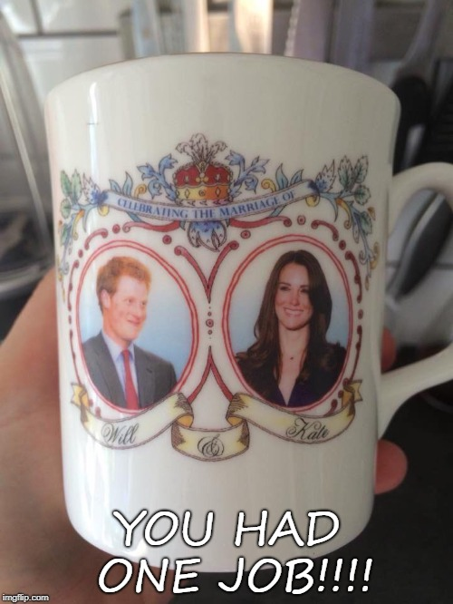 YOU HAD ONE JOB!!!! | image tagged in royal wedding | made w/ Imgflip meme maker