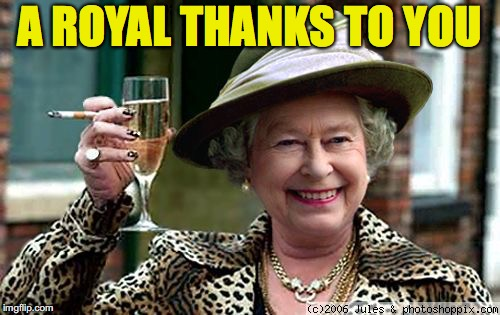 A ROYAL THANKS TO YOU | made w/ Imgflip meme maker