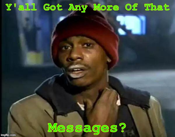 Y'all Got Any More Of That | Y'all Got Any More Of That Messages? | image tagged in memes,y'all got any more of that,scratch,imagine,program,share | made w/ Imgflip meme maker