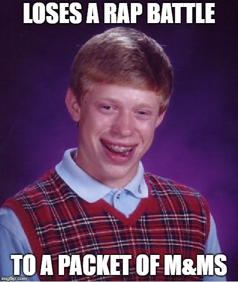 Bad Luck Brian Meme | LOSES A RAP BATTLE TO A PACKET OF M&MS | image tagged in memes,bad luck brian | made w/ Imgflip meme maker
