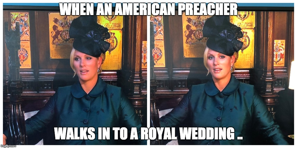 WHEN AN AMERICAN PREACHER WALKS IN TO A ROYAL WEDDING .. | image tagged in royals,shocked face,wedding,prince harry | made w/ Imgflip meme maker