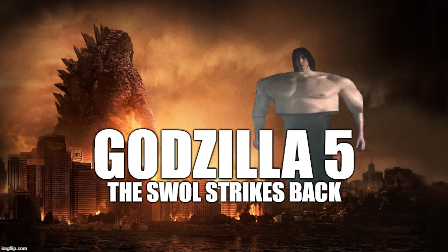 Monster Showdown | GODZILLA 5 THE SWOL STRIKES BACK | image tagged in memes,kylo ren,godzilla,swole | made w/ Imgflip meme maker