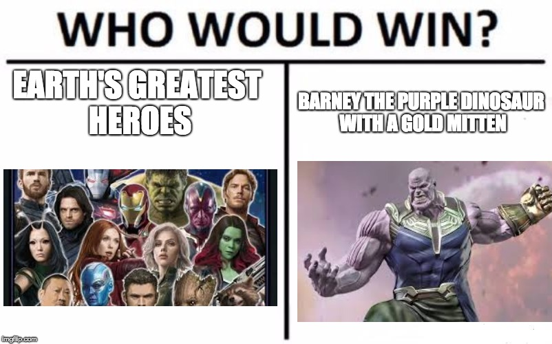 Who Would Win? Meme | EARTH'S GREATEST HEROES BARNEY THE PURPLE DINOSAUR WITH A GOLD MITTEN | image tagged in memes,who would win | made w/ Imgflip meme maker