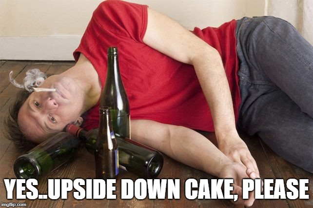 YES..UPSIDE DOWN CAKE, PLEASE | made w/ Imgflip meme maker