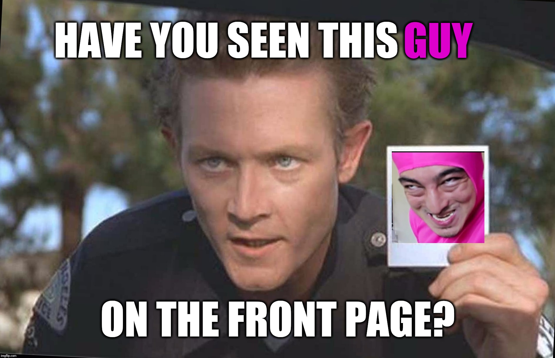 Have You Seen This Boy | ON THE FRONT PAGE? HAVE YOU SEEN THIS GUY | image tagged in have you seen this boy | made w/ Imgflip meme maker