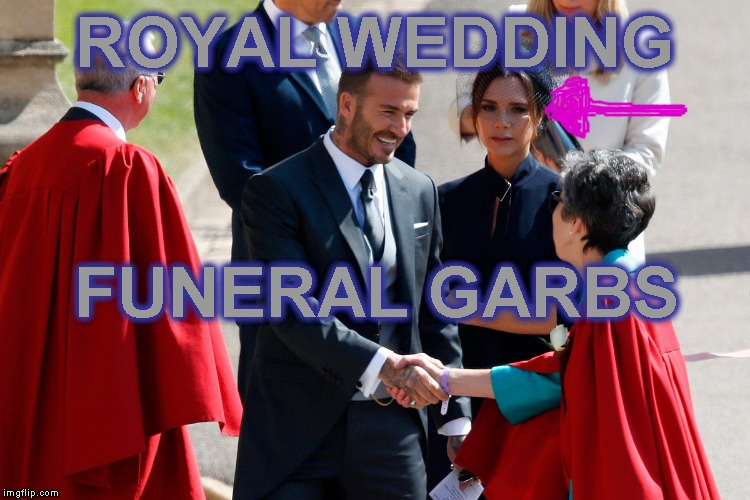 Girl with David Beckham (bend it like Beckham) | ROYAL WEDDING FUNERAL GARBS | image tagged in memes,royal wedding,david beckham | made w/ Imgflip meme maker