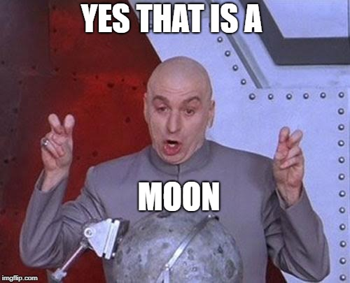 Dr Evil Laser Meme | YES THAT IS A MOON | image tagged in memes,dr evil laser | made w/ Imgflip meme maker