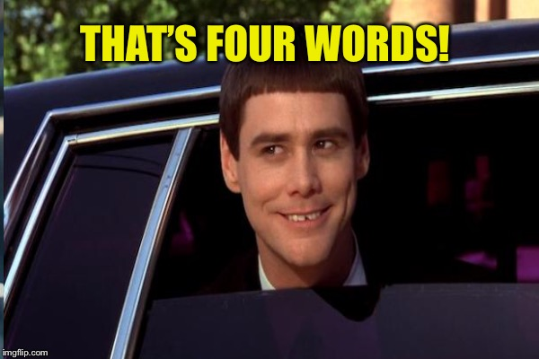 THAT'S FOUR WORDS! | made w/ Imgflip meme maker