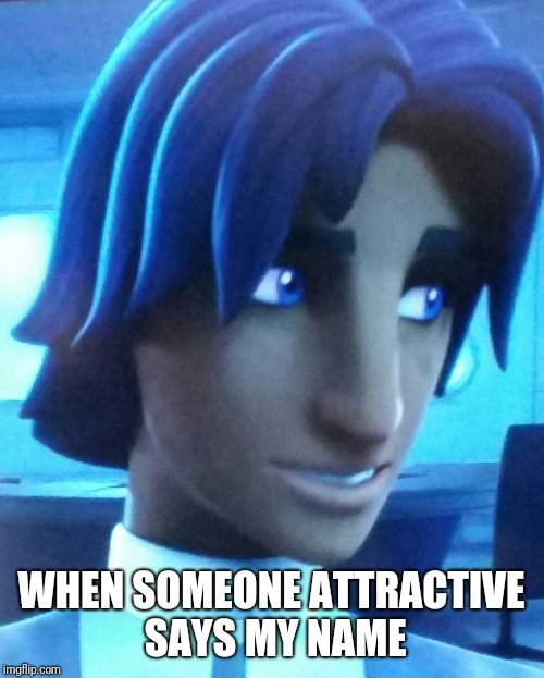 WHEN SOMEONE ATTRACTIVE SAYS MY NAME | image tagged in ezra bridger | made w/ Imgflip meme maker