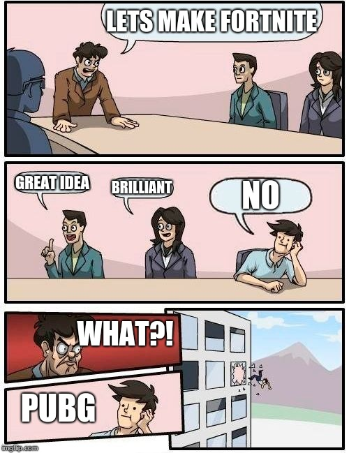 Boardroom Meeting Suggestion Meme | LETS MAKE FORTNITE GREAT IDEA BRILLIANT NO WHAT?! PUBG | image tagged in memes,boardroom meeting suggestion | made w/ Imgflip meme maker