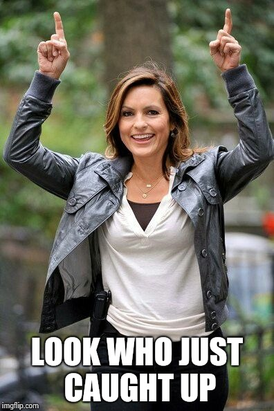 Olivia Benson | LOOK WHO JUST CAUGHT UP | image tagged in olivia benson | made w/ Imgflip meme maker