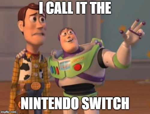 X, X Everywhere | I CALL IT THE NINTENDO SWITCH | image tagged in memes,x,x everywhere,x x everywhere | made w/ Imgflip meme maker
