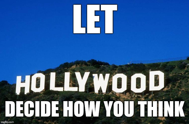 Scumbag Hollywood | LET DECIDE HOW YOU THINK | image tagged in scumbag hollywood | made w/ Imgflip meme maker
