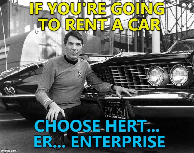 Rent long and prosper... :) | IF YOU'RE GOING TO RENT A CAR CHOOSE HERT... ER... ENTERPRISE | image tagged in spock car,memes,star trek,spock,tv | made w/ Imgflip meme maker