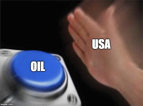 Trump Be Like | USA OIL | image tagged in memes,blank nut button | made w/ Imgflip meme maker