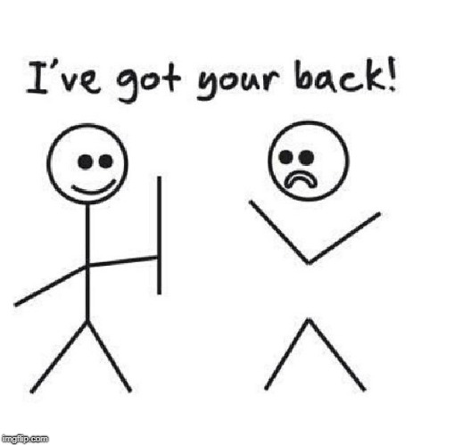 got your back | , | image tagged in got your back | made w/ Imgflip meme maker