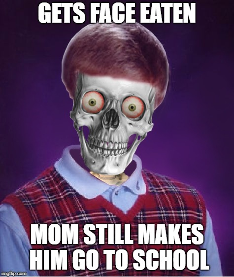 GETS FACE EATEN MOM STILL MAKES HIM GO TO SCHOOL | made w/ Imgflip meme maker