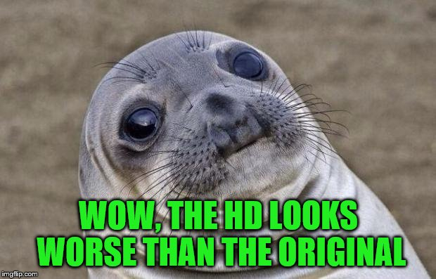 Awkward Moment Sealion Meme | WOW, THE HD LOOKS WORSE THAN THE ORIGINAL | image tagged in memes,awkward moment sealion | made w/ Imgflip meme maker