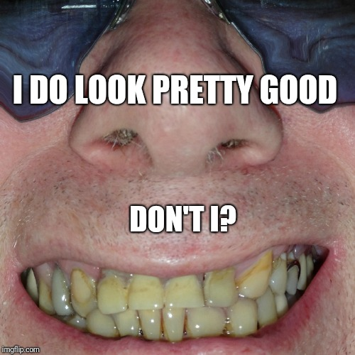 I DO LOOK PRETTY GOOD DON'T I? | made w/ Imgflip meme maker