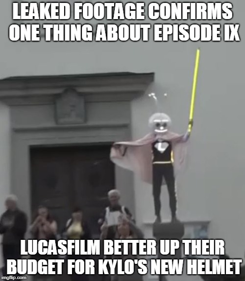 LEAKED FOOTAGE CONFIRMS ONE THING ABOUT EPISODE IX LUCASFILM BETTER UP THEIR BUDGET FOR KYLO'S NEW HELMET | image tagged in upgrade your budget | made w/ Imgflip meme maker