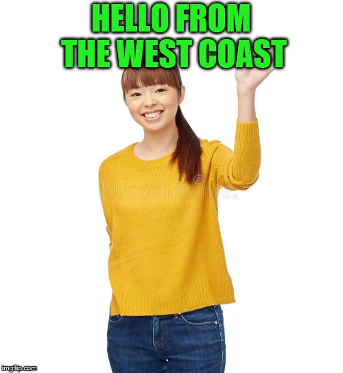 HELLO FROM THE WEST COAST | made w/ Imgflip meme maker