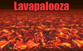 Lava |  Lavapalooza | image tagged in lava | made w/ Imgflip meme maker