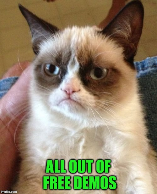 Grumpy Cat Meme | ALL OUT OF FREE DEMOS | image tagged in memes,grumpy cat | made w/ Imgflip meme maker