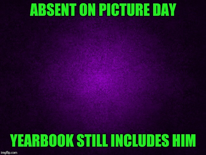 Where is that one kid? | ABSENT ON PICTURE DAY YEARBOOK STILL INCLUDES HIM | image tagged in bad luck brian | made w/ Imgflip meme maker