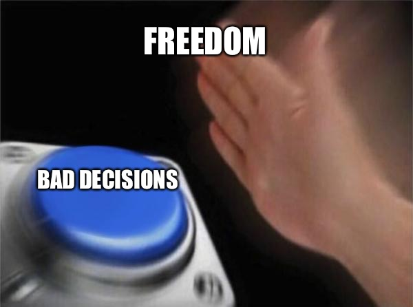 Blank Nut Button Meme | FREEDOM BAD DECISIONS | image tagged in memes,blank nut button | made w/ Imgflip meme maker