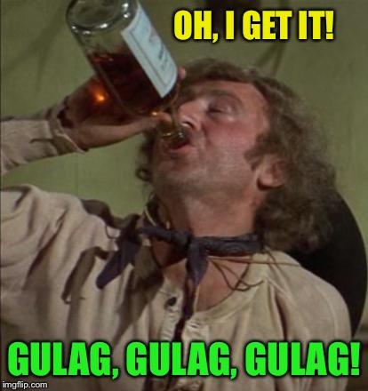 OH, I GET IT! GULAG, GULAG, GULAG! | made w/ Imgflip meme maker