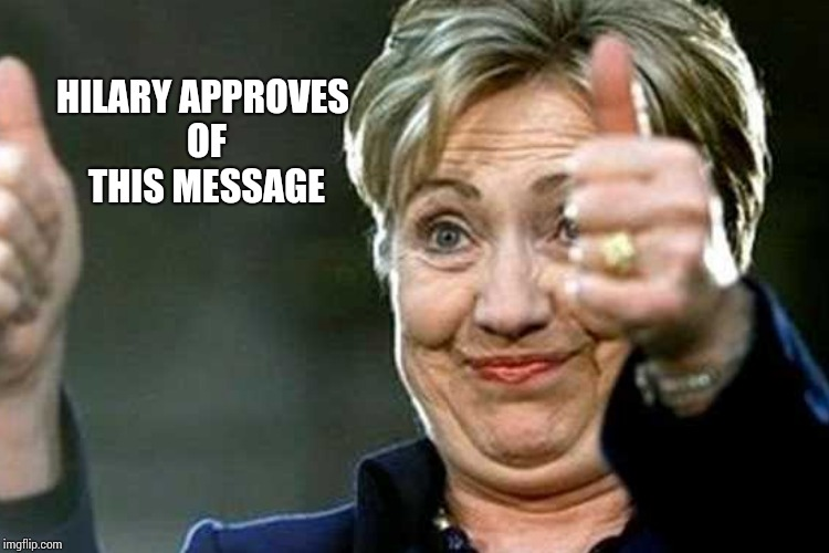 HILARY APPROVES OF THIS MESSAGE | made w/ Imgflip meme maker