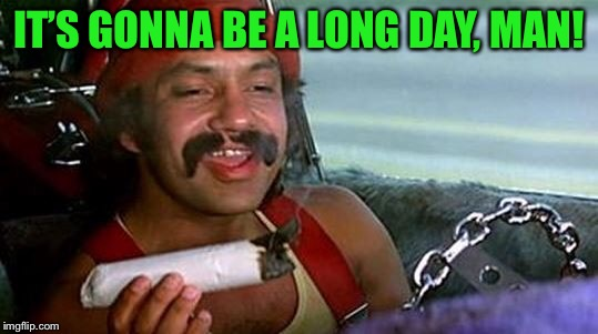 IT'S GONNA BE A LONG DAY, MAN! | made w/ Imgflip meme maker