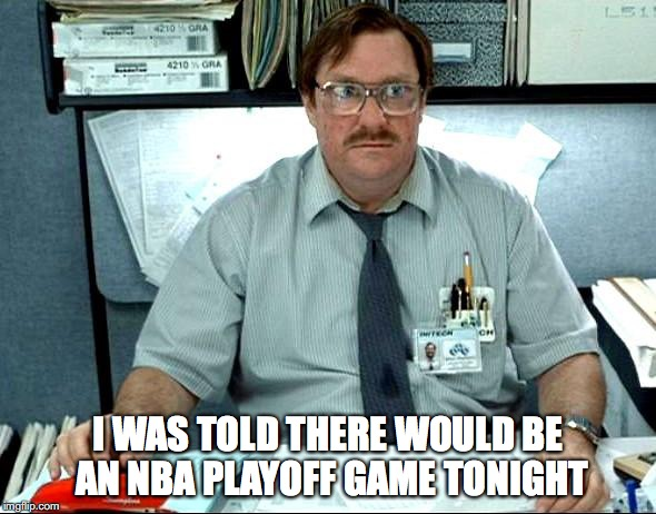 Ouch! Game 3 | I WAS TOLD THERE WOULD BE AN NBA PLAYOFF GAME TONIGHT | image tagged in memes,i was told there would be,celtics | made w/ Imgflip meme maker