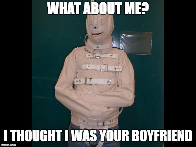 WHAT ABOUT ME? I THOUGHT I WAS YOUR BOYFRIEND | made w/ Imgflip meme maker