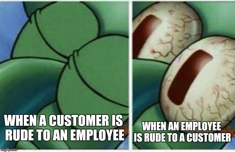 Retail managers' reaction | WHEN A CUSTOMER IS RUDE TO AN EMPLOYEE WHEN AN EMPLOYEE IS RUDE TO A CUSTOMER | image tagged in squidward wakes up,retail,customer service | made w/ Imgflip meme maker