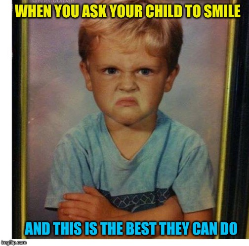 That's one sour puss. | WHEN YOU ASK YOUR CHILD TO SMILE AND THIS IS THE BEST THEY CAN DO | image tagged in smile,picture,memes,funny | made w/ Imgflip meme maker