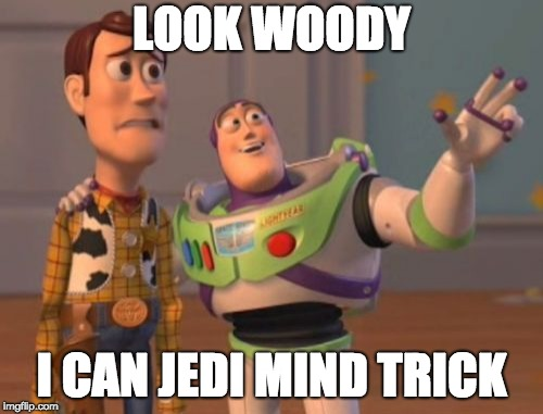 JEDI BUZZ | LOOK WOODY I CAN JEDI MIND TRICK | image tagged in memes,x,x everywhere,x x everywhere | made w/ Imgflip meme maker