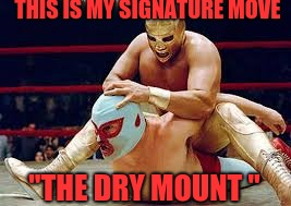 "mexican wrestlers | THIS IS MY SIGNATURE MOVE ""THE DRY MOUNT "" 