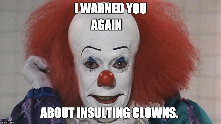 clown | AGAIN | image tagged in clown | made w/ Imgflip meme maker