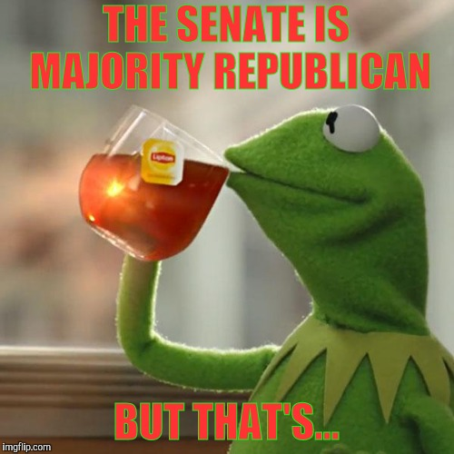 But Thats None Of My Business Meme | THE SENATE IS MAJORITY REPUBLICAN BUT THAT'S... | image tagged in memes,but thats none of my business,kermit the frog | made w/ Imgflip meme maker