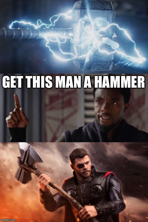 Stormbreaker | GET THIS MAN A HAMMER | image tagged in black panther,thor,mjolnir,stormbreaker,infinity war,avengers infinity war | made w/ Imgflip meme maker