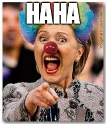 Hillary clown | HAHA | image tagged in hillary clown | made w/ Imgflip meme maker