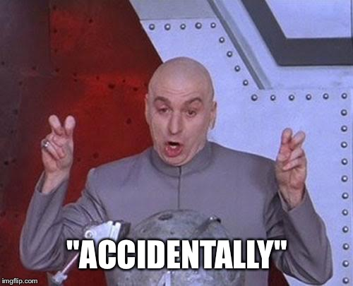 "Dr Evil Laser Meme | ""ACCIDENTALLY"" 