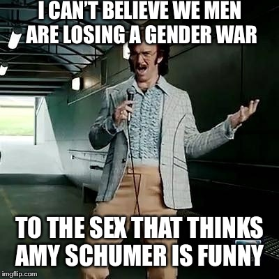 Bad comedian Eli Manning | I CAN'T BELIEVE WE MEN ARE LOSING A GENDER WAR TO THE SEX THAT THINKS AMY SCHUMER IS FUNNY | image tagged in bad comedian eli manning | made w/ Imgflip meme maker