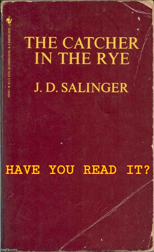 The Catcher in the Rye | HAVE YOU READ IT? | image tagged in author,american,history,war,classics | made w/ Imgflip meme maker
