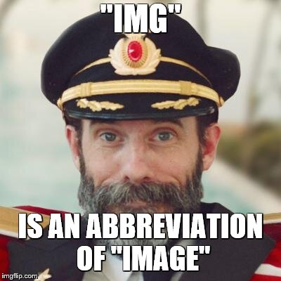 "captain obvious | ""IMG"" IS AN ABBREVIATION OF ""IMAGE"" 