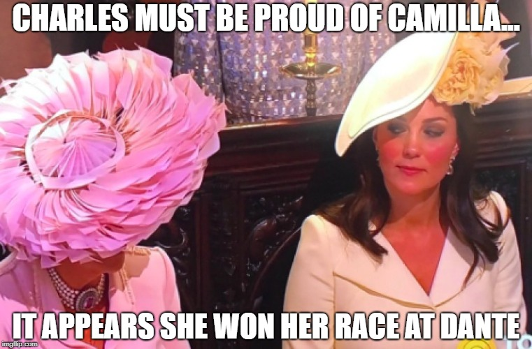CHARLES MUST BE PROUD OF CAMILLA... IT APPEARS SHE WON HER RACE AT DANTE | image tagged in camilla,kate middleton,memes,funny,funny memes,royal wedding | made w/ Imgflip meme maker