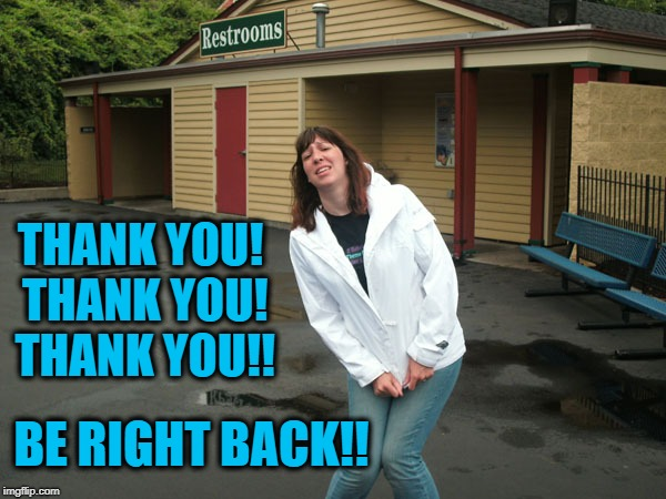 BE RIGHT BACK!! THANK YOU! THANK YOU! THANK YOU!! | made w/ Imgflip meme maker