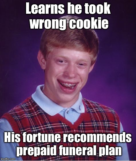 Bad Luck Brian Meme | Learns he took wrong cookie His fortune recommends prepaid funeral plan | image tagged in memes,bad luck brian | made w/ Imgflip meme maker